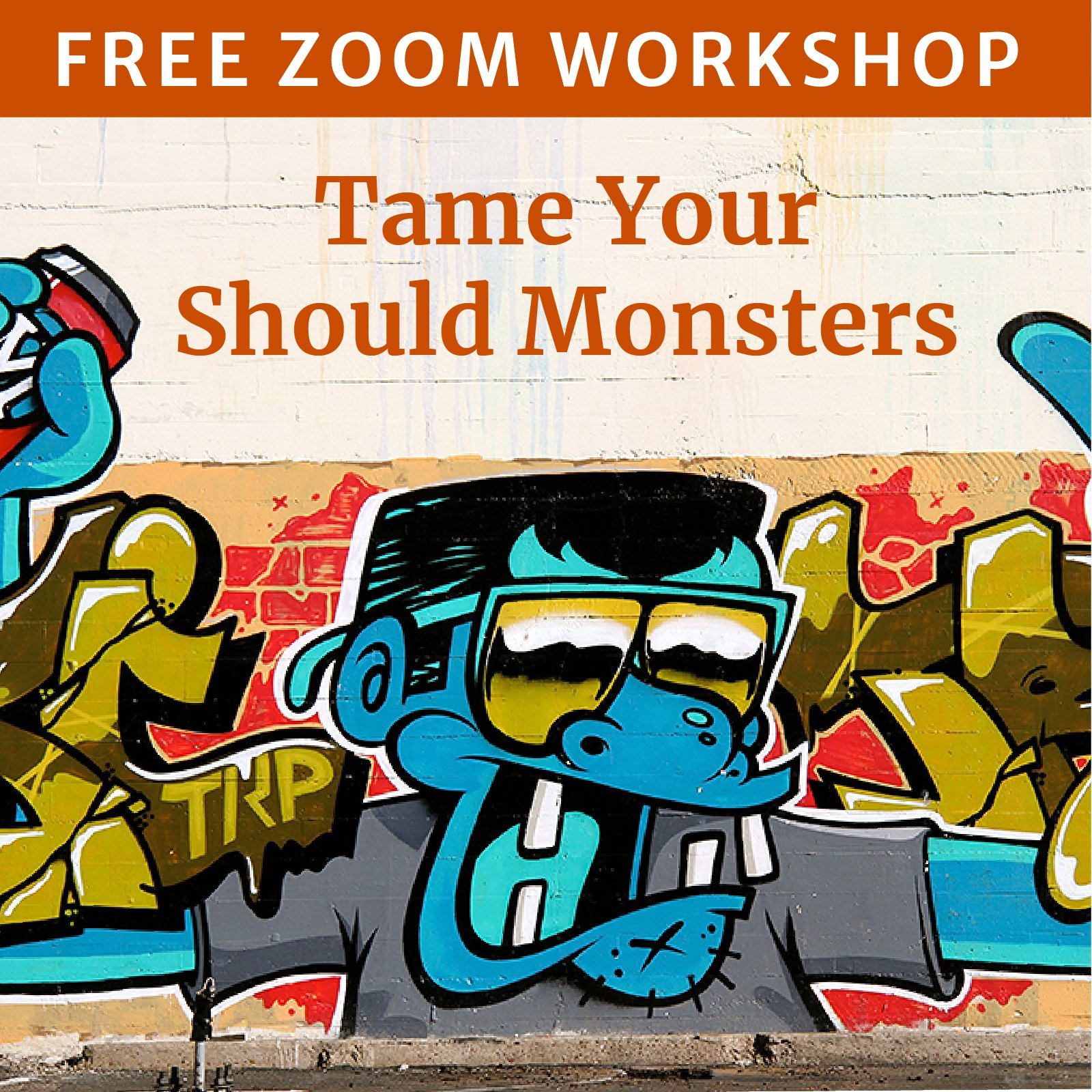 Tame Your Should Monsters Free Workshop